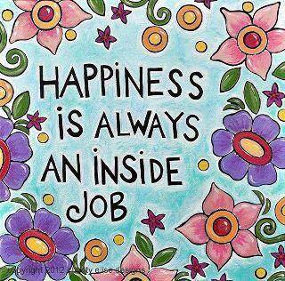 Happiness is always an inside job!
